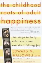 "I highly recommend ""The Childhood Roots of Adult Happiness"" by ""Ed Hallowell, MD"""