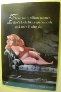 "The writing on this poster made by the Body Shop to raise money to eradicate violence against women reads, ""There are 3 billion women who don't look like supermodels and only 8 who do."" Mattel sued The Body Shop and forced them to stop selling this poster."