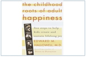 """Dr. Ned Hallowell"" and ADD expert, will speak on this book he wrote, ""The childhood roots of adult happiness"" in Westford, Mass. on March 12. he is worth hearing."