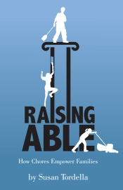"Image of ""raising able"" a book on how chores empower children, toddlers, tweens and teens to be more responsible and develop self-discipline. This adlerian-based approach to good parenting will help parents of children of all ages. Good parenting is all about good habits. Family meetings and encouragement along with family dinner and family chores are the holy trinity of good parenting of all ages of children."